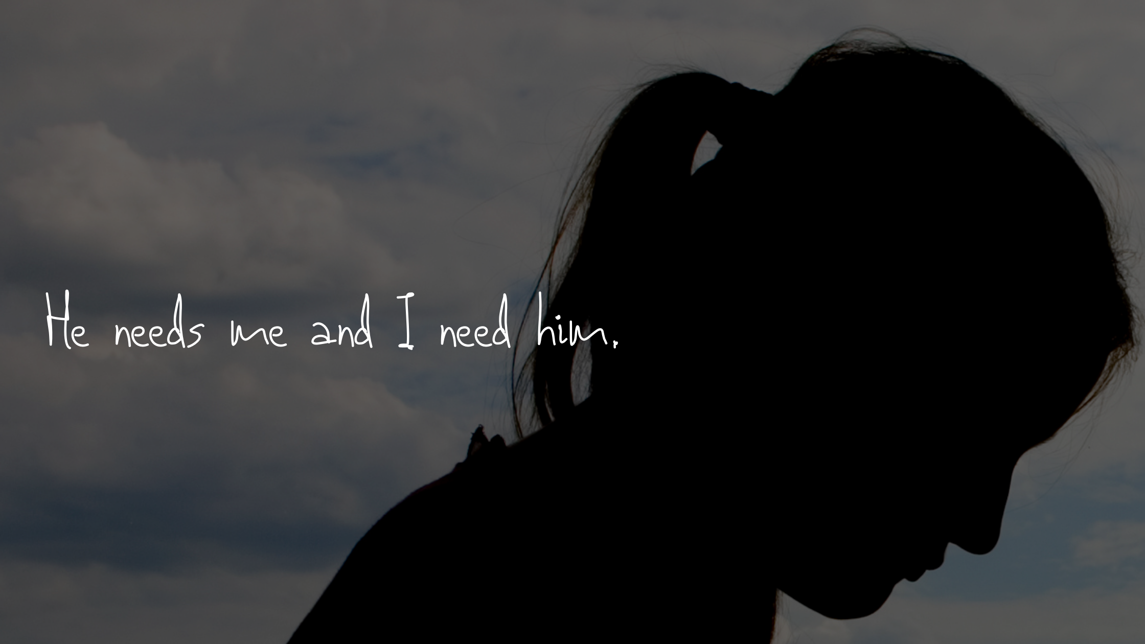 He needs me